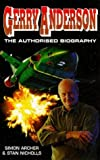 Gerry Anderson: The Authorised Biography (0099224429) by Archer, Simon