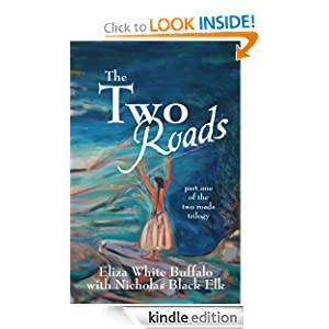 The Two Roads: part one of the two roads trilogy Eliza White Buffalo and Nicholas Black Elk