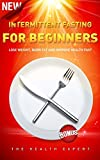 Intermittent Fasting: For Beginners: Lose Weight, Burn Fat And Improve Health Fast(FREE VIDEO BONUS INCLUDED!) (Intermittent Fasting For Weight Loss, Intermittent ... For Beginners, Fasting, Diets, Weight Loss)