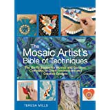 The Mosaic Artist's Bible of Techniques: The Go-To Source for Homes and Gardens: Complete, In-Depth Instructions and Creative Designsby Teresa Mills