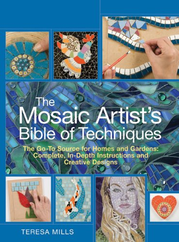 The Mosaic Artist's Bible of Techniques: The Go-To Source for Homes and Gardens: Complete, In-Depth Instructions and Creative Designs