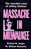 Massacre in Milwaukee: The Macabre Case of Jeffrey Dahmer