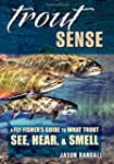 Trout Sense: A Fly Fisher's Guide to...