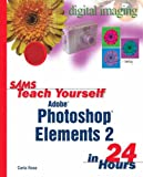 Sams Teach Yourself Photoshop Elements 2 in 24 Hours (067232430X) by Carla Rose
