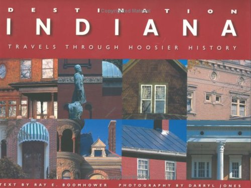 Destination Indiana: Travels through Hoosier History (Distributed for the Indiana Historical Society)