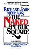 The Naked Public Square: Religion and Democracy in America (0802800807) by Neuhaus, Richard John