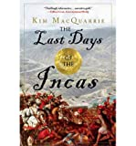 img - for [ The Last Days of the Incas By MacQuarrie, Kim ( Author ) Paperback 2008 ] book / textbook / text book