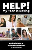 Help! My Teen is Dating: Real Solutions to Tough Conversations