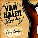 Van Halen Rising: How a Southern California Backyard Party Band Saved Heavy Metal Audiobook by Greg Renoff Narrated by Sean Runnette