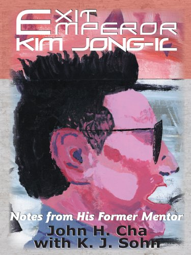 Exit Emperor Kim Jong-il: Notes from His Former Mentor PDF