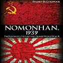 Nomonhan, 1939: The Red Army's Victory that Shaped World War II (       UNABRIDGED) by Stuart D. Goldman Narrated by John FitzGibbon