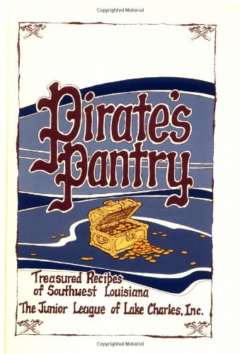 Pirate's Pantry: Treasured Recipes of Southwest Louisiana by Junior League Of Lake Charles  Louisiana