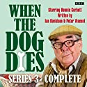 When the Dog Dies: Complete Series 3 (       UNABRIDGED) by Ian Davidson, Peter Vincent Narrated by Liza Tarbuck