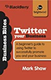 Twitter Your Business: A beginner's guide to using Twitter to successfully promote you and your business.