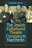 The Jewish Kulturbund Theatre Company in Nazi Berlin (Studies Theatre Hist & Culture)