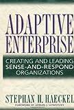 Adaptive Enterprise: Creating and Leading Sense-And-Respond Organizations