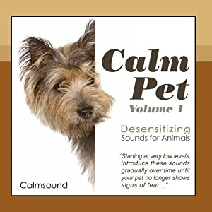 Calm Pet - Desensitizing Sounds for Animals, Volume 1 by Calmsound