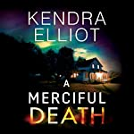 A Merciful Death: Mercy Kilpatrick, Book 1 Audiobook by Kendra Elliot Narrated by Teri Schnaubelt
