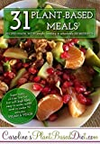 31 Plant-Based Vegan Meals: Plant-Based recipes made with simple, healthy & affordable ingredients.