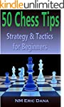 50 Chess Tips: Strategy & Tactics for...