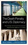 img - for The Death Penalty and U.S. Diplomacy: How Foreign Nations and International Organizations Influence U.S. Policy book / textbook / text book