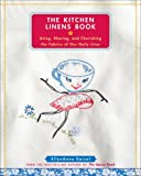 The Kitchen Linens Book: Using, Sharing, and Cherishing the Fabrics of Our Daily Lives