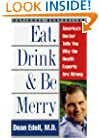 Eat, Drink, & Be Merry: America's Doctor Tells You Why the Health Experts Are Wrong