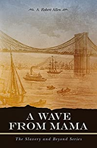 A Wave From Mama: The Slavery And Beyond Series by A. Robert Allen ebook deal