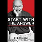 Start with the Answer: And Other Wisdom for Aspiring Leaders | Bob Seelert