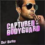 Captured by the Bodyguard | Dez Burke