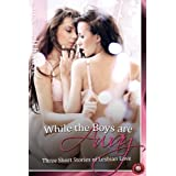 While the Boys are Away - Three Short Stories of Lesbian Love (Lesbian Erotica Book 1) ~ Lucy Felthouse