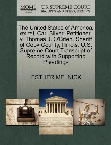 The United States of America, ex rel. Carl Silver, Petitioner, v. Thomas J. O'Brien, Sheriff of Cook County, Illinois. U.S. Supreme Court Transcript of Record with Supporting Pleadings
