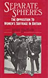 Separate Spheres: The Opposition to Woman Suffrage in Britain (0841903859) by Harrison, Brian Howard