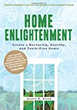 Home Enlightenment: Create a Nurturing, Healthy, and Toxin-Free Home