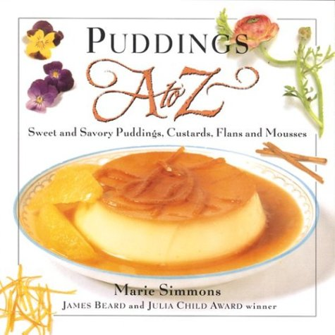 Puddings A to Z: Sweet and Savory Puddings, Custards, Flans and Mousses (A to Z Cookbooks) PDF