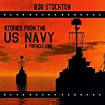 Stories from the US Navy II: Friendly Fire | Bob Stockton