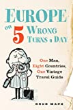 img - for Europe on 5 Wrong Turns a Day: One Man, Eight Countries, One Vintage Travel Guide book / textbook / text book