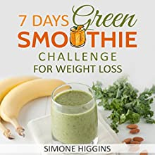 7 Days Green Smoothie Challenge for Weight Loss Audiobook by Simone Higgins Narrated by Douglas Birk