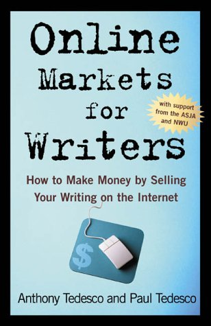 Online Markets for Writers: How to Make Money by Selling Your Writing On the Internet