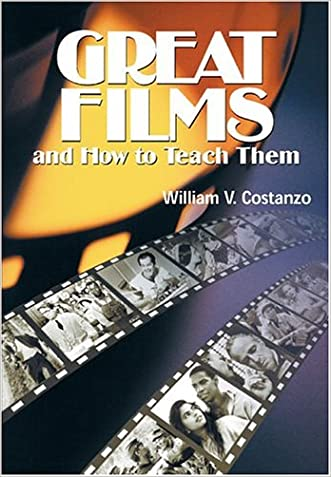 Great Films and How to Teach Them written by William V. Costanzo