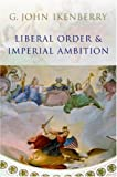 img - for Liberal Order and Imperial Ambition: Essays on American Power and International Order book / textbook / text book
