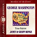 George Washington: True Patriot Audiobook by Janet Benge, Geoff Benge Narrated by Tim Gregory