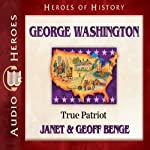 George Washington: True Patriot | Janet Benge,Geoff Benge