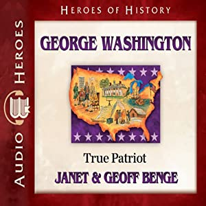 George Washington: True Patriot | [Janet Benge, Geoff Benge]