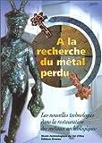 echange, troc Meyer-Roudet - A la recherche du métal perdu: Nouvelles technologies dans la restauration des métaux archéologiques