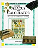 From Abacus to Calculator (Signs of the Times Series) (0237515334) by Ganeri, Anita