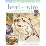 Bead on a Wire: Making Handcrafted Wire and Beaded Jewelryby Sharilyn Miller