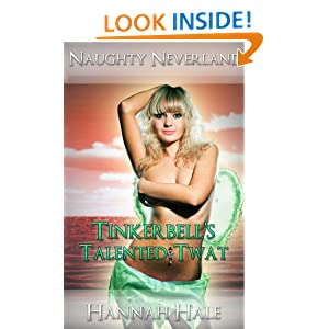 Tinkerbell's Talented Twat (XXX Bondage and Domination Fairy Tale Erotica) (Naughty Neverland) Hannah Hale