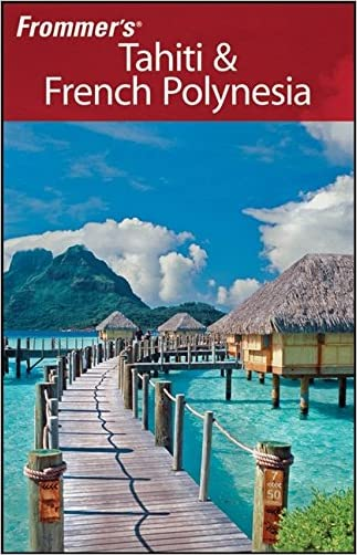 Frommer's Tahiti & French Polynesia (Frommer's Complete Guides)
