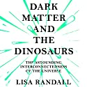 Dark Matter and the Dinosaurs: The Astounding Interconnectedness of the Universe Audiobook by Lisa Randall Narrated by Adam Sims